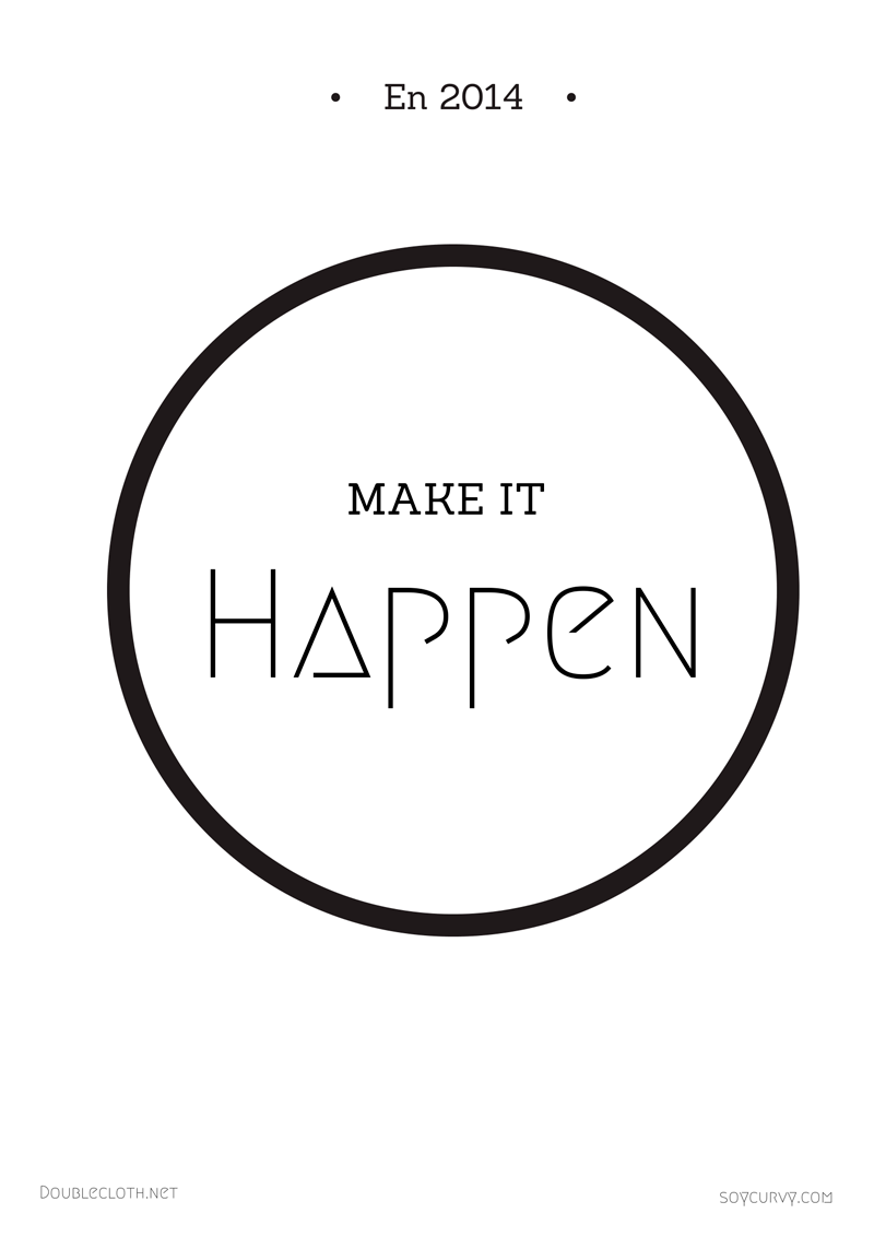 Make it happen doublecloth 2014 Feliz 2014, este año se acabaron las excusas