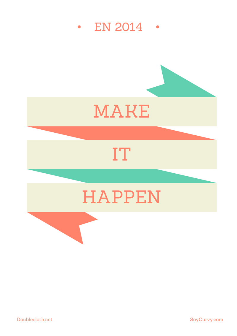 Make it happen doublecloth 2014 2 Feliz 2014, este año se acabaron las excusas